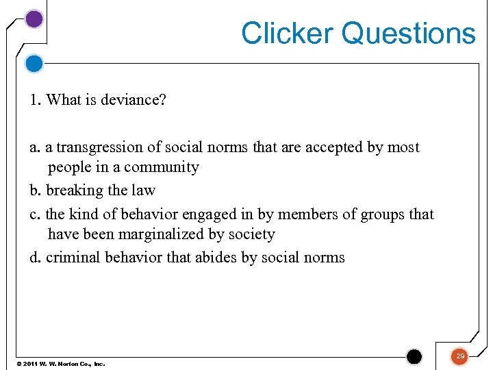 Clicker Questions 1. What is deviance? a. a transgression of social norms that are