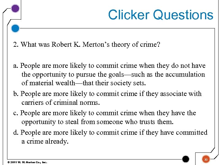 Clicker Questions 2. What was Robert K. Merton's theory of crime? a. People are