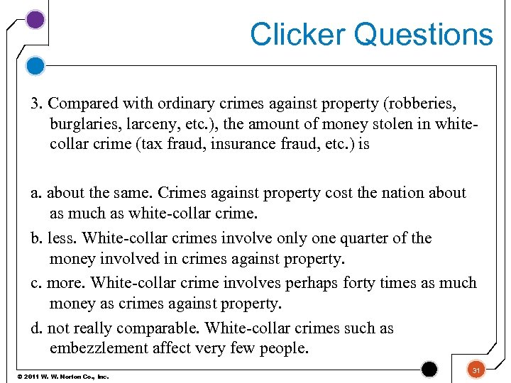 Clicker Questions 3. Compared with ordinary crimes against property (robberies, burglaries, larceny, etc. ),