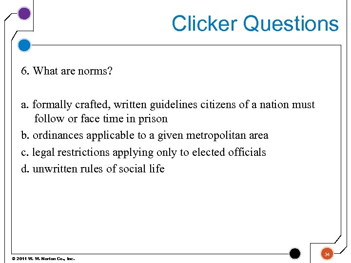 Clicker Questions 6. What are norms? a. formally crafted, written guidelines citizens of a