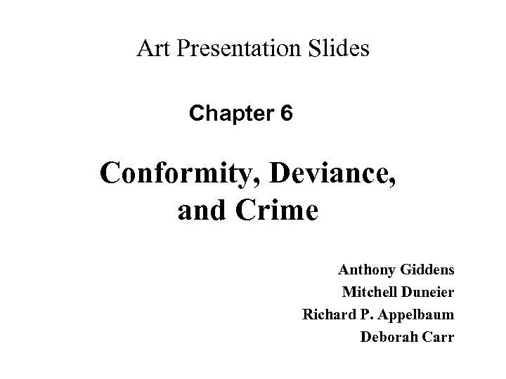 Art Presentation Slides Chapter 6 Conformity, Deviance, and Crime Anthony Giddens Mitchell Duneier Richard