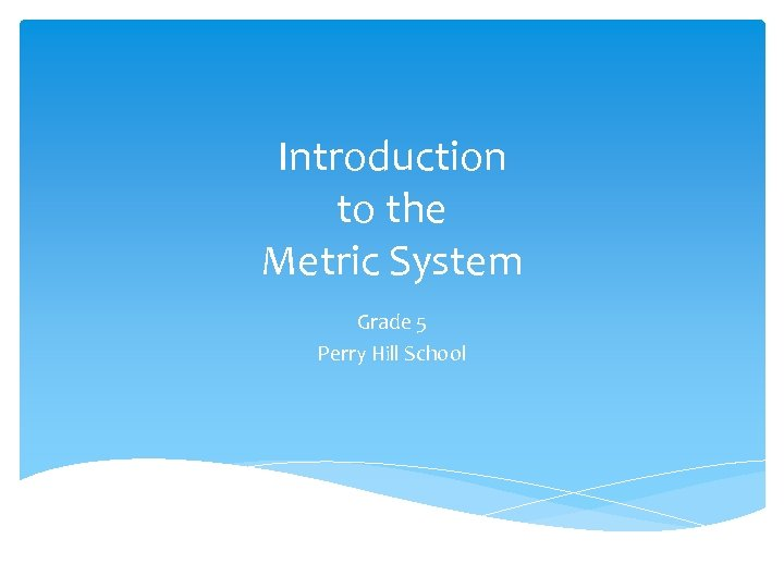 Introduction to the Metric System Grade 5 Perry Hill School