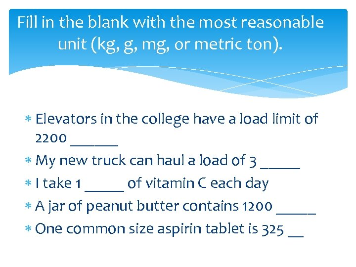 Fill in the blank with the most reasonable unit (kg, g, mg, or metric