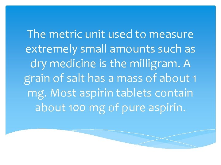 The metric unit used to measure extremely small amounts such as dry medicine is