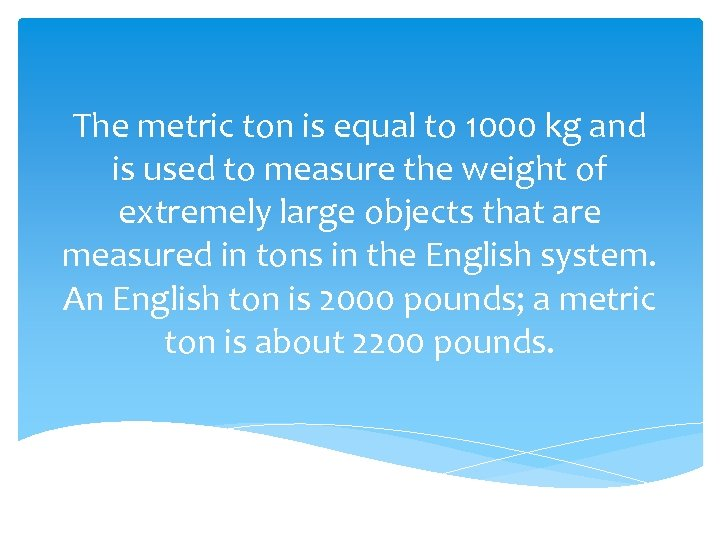 The metric ton is equal to 1000 kg and is used to measure the