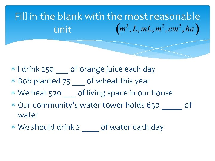 Fill in the blank with the most reasonable unit I drink 250 ___ of