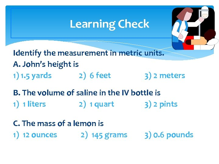 Learning Check Identify the measurement in metric units. A. John's height is 1) 1.