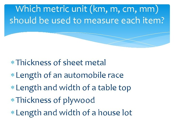 Which metric unit (km, m, cm, mm) should be used to measure each item?