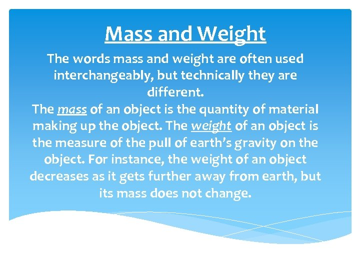 Mass and Weight The words mass and weight are often used interchangeably, but technically