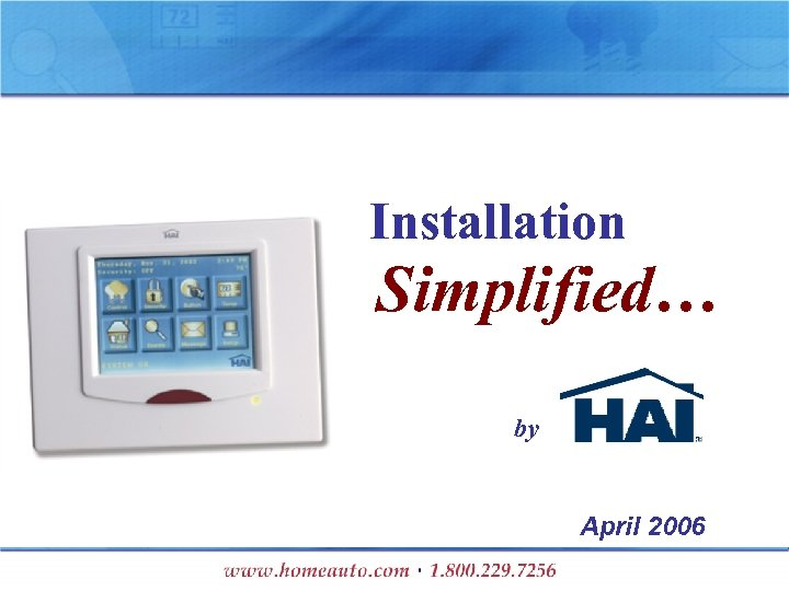 Installation Simplified… by April 2006