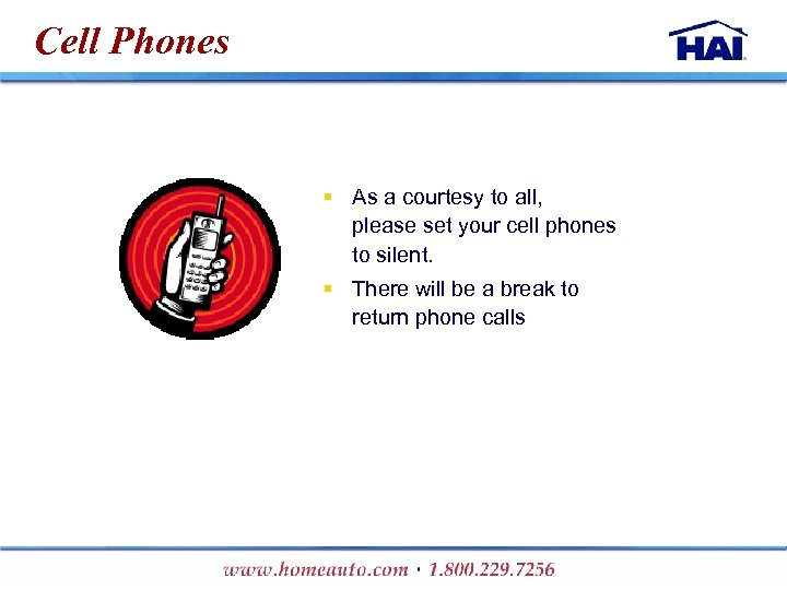 Cell Phones § As a courtesy to all, please set your cell phones to