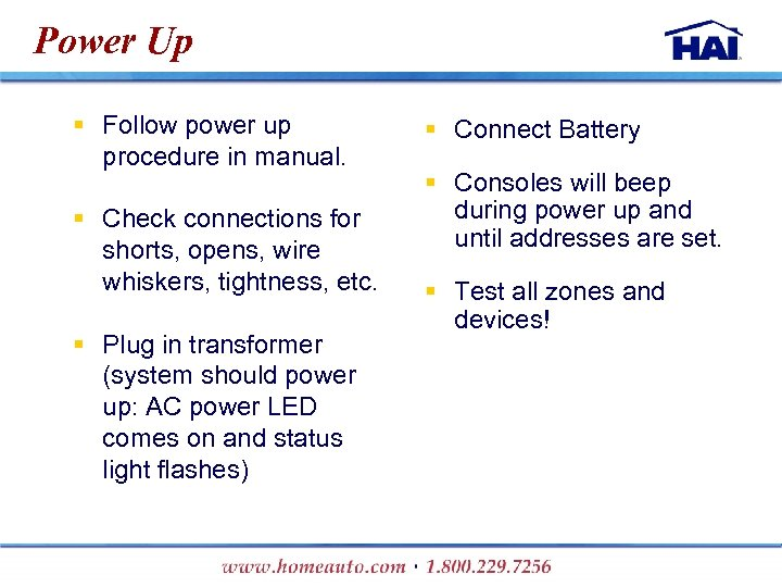 Power Up § Follow power up procedure in manual. § Check connections for shorts,