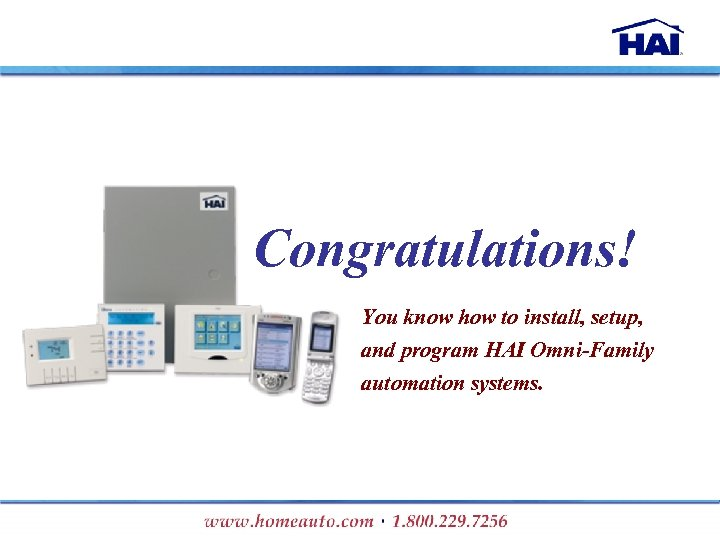 Congratulations! You know how to install, setup, and program HAI Omni-Family automation systems.