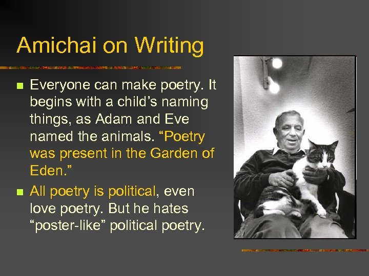 Amichai on Writing n n Everyone can make poetry. It begins with a child's