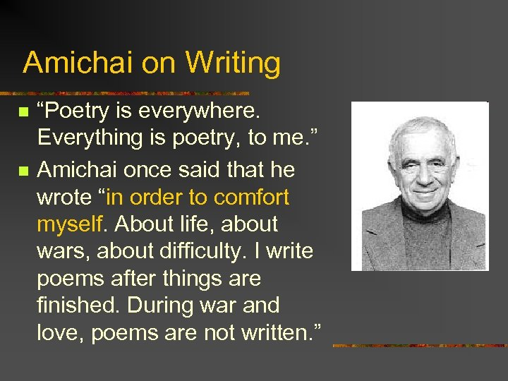 "Amichai on Writing n n ""Poetry is everywhere. Everything is poetry, to me. """