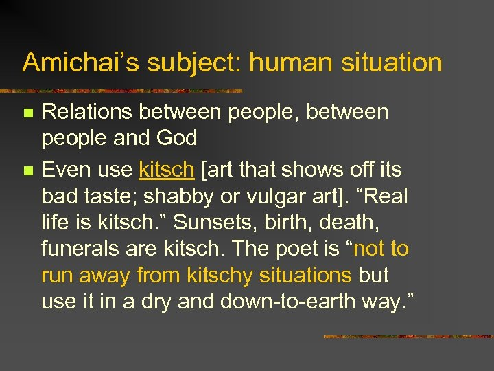 Amichai's subject: human situation n n Relations between people, between people and God Even