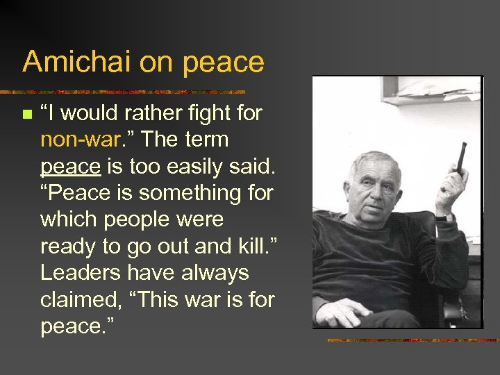 "Amichai on peace n ""I would rather fight for non-war. "" The term peace"