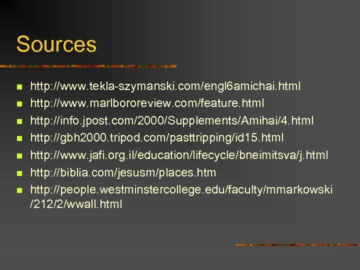 Sources n n n n http: //www. tekla-szymanski. com/engl 6 amichai. html http: //www.