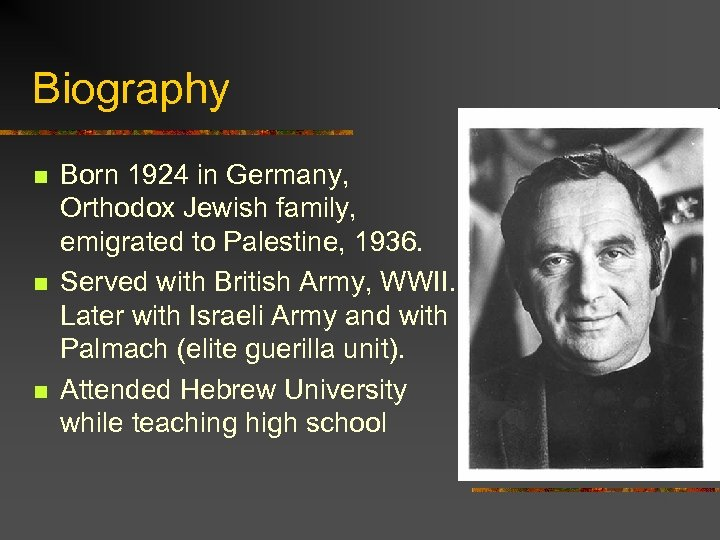 Biography n n n Born 1924 in Germany, Orthodox Jewish family, emigrated to Palestine,