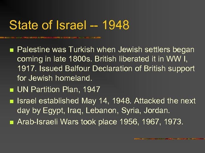 State of Israel -- 1948 n n Palestine was Turkish when Jewish settlers began