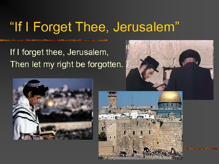 """If I Forget Thee, Jerusalem"" If I forget thee, Jerusalem, Then let my right"