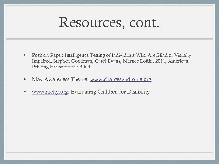 Resources, cont. • Position Paper: Intelligence Testing of Individuals Who Are Blind or Visually