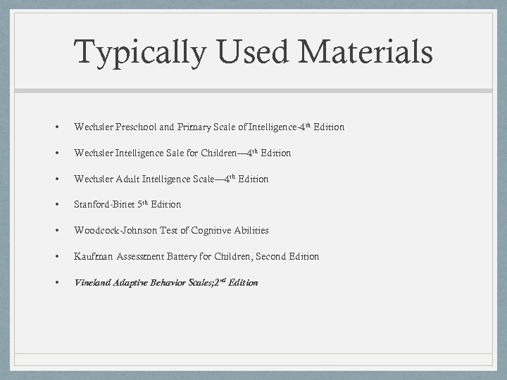 Typically Used Materials • Wechsler Preschool and Primary Scale of Intelligence-4 th Edition •