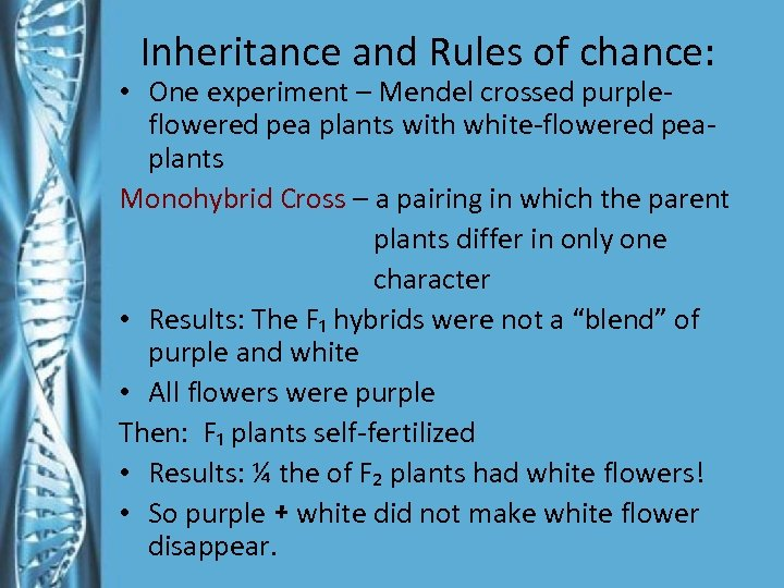Inheritance and Rules of chance: • One experiment – Mendel crossed purpleflowered pea plants