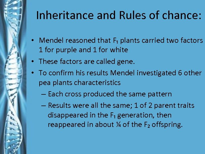 Inheritance and Rules of chance: • Mendel reasoned that F₁ plants carried two factors