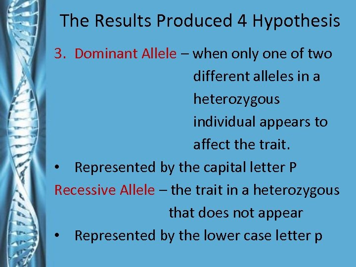 The Results Produced 4 Hypothesis 3. Dominant Allele – when only one of two