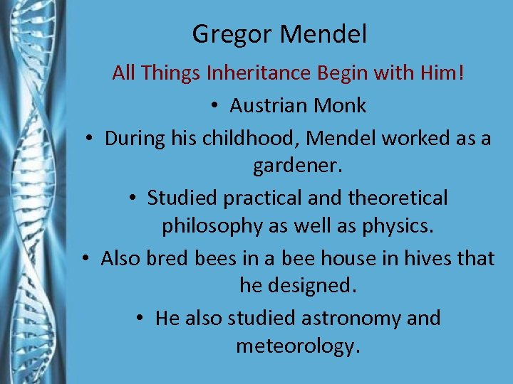 Gregor Mendel All Things Inheritance Begin with Him! • Austrian Monk • During his