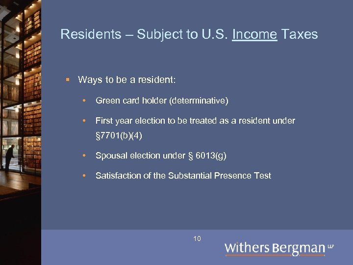 Residents – Subject to U. S. Income Taxes § Ways to be a resident: