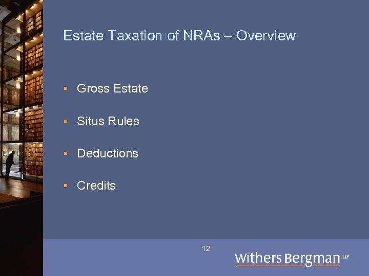Estate Taxation of NRAs – Overview § Gross Estate § Situs Rules § Deductions