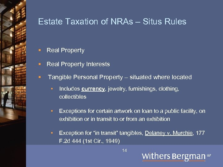 Estate Taxation of NRAs – Situs Rules § Real Property Interests § Tangible Personal