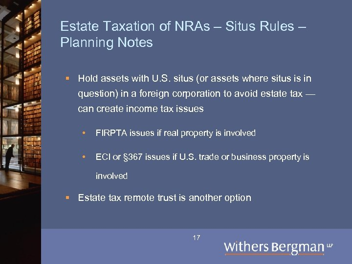Estate Taxation of NRAs – Situs Rules – Planning Notes § Hold assets with
