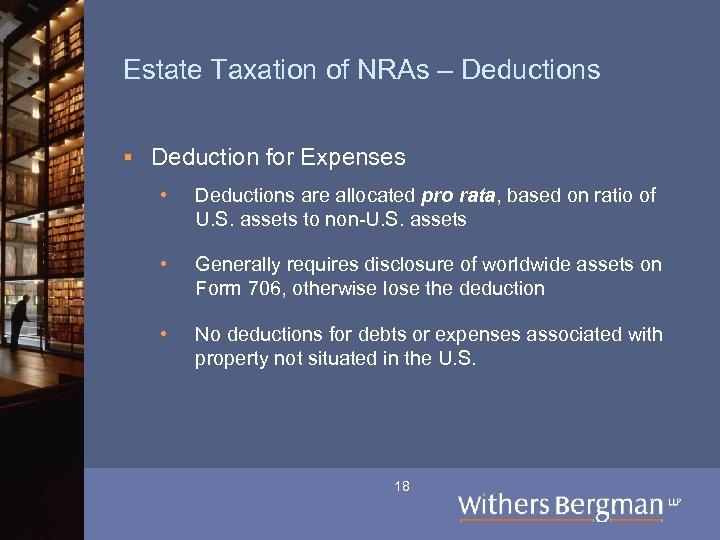 Estate Taxation of NRAs – Deductions § Deduction for Expenses • Deductions are allocated