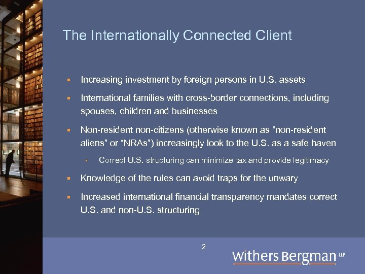 The Internationally Connected Client § Increasing investment by foreign persons in U. S. assets