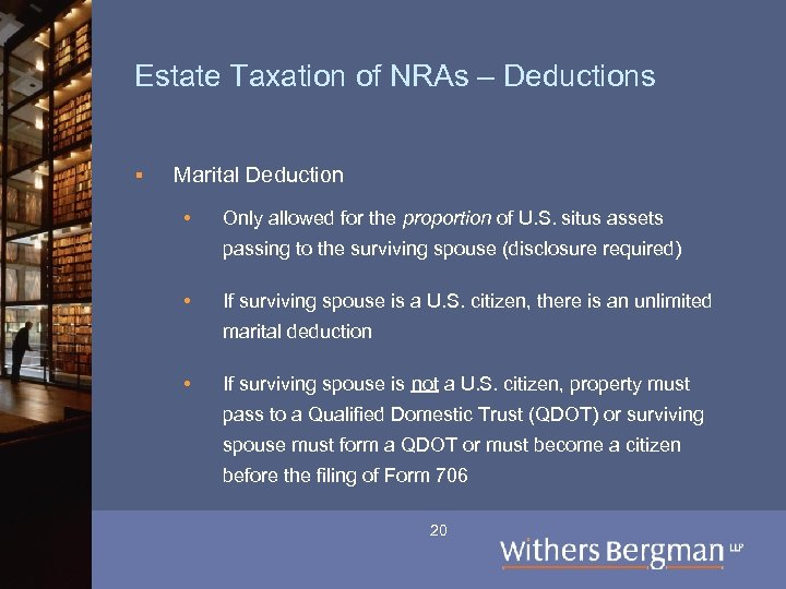 Estate Taxation of NRAs – Deductions § Marital Deduction • Only allowed for the