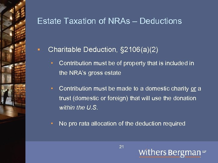 Estate Taxation of NRAs – Deductions § Charitable Deduction, § 2106(a)(2) • Contribution must