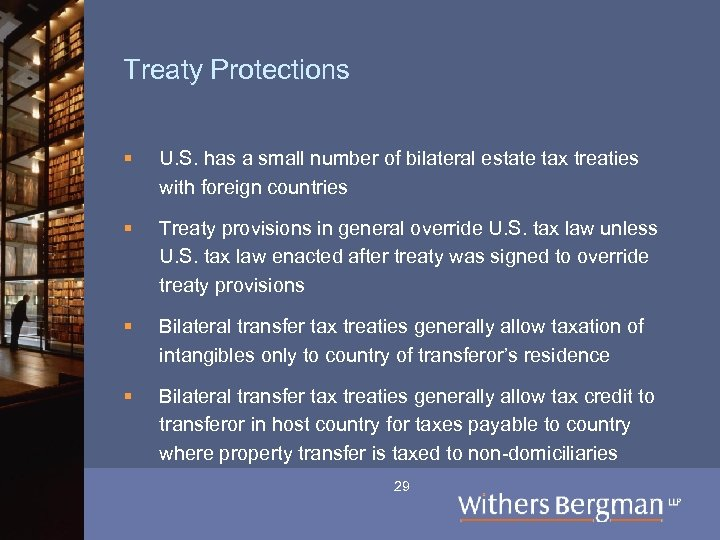 Treaty Protections § U. S. has a small number of bilateral estate tax treaties