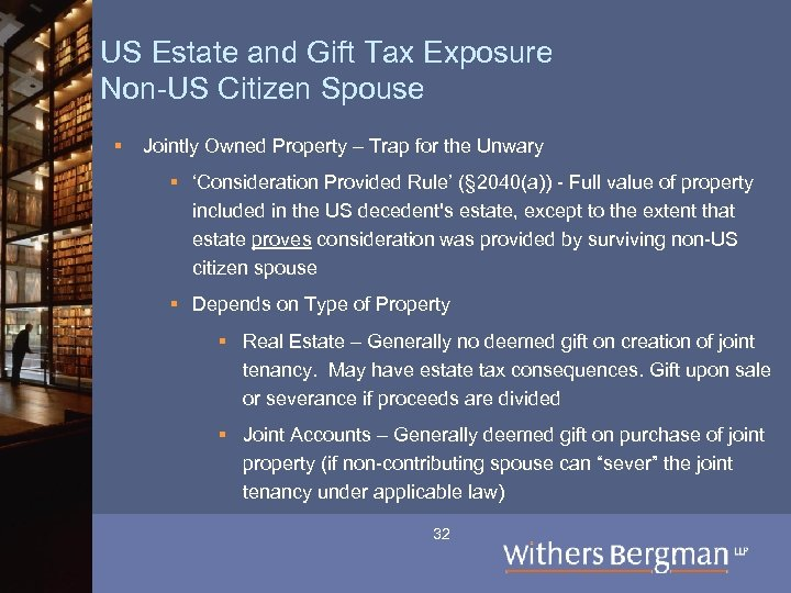US Estate and Gift Tax Exposure Non-US Citizen Spouse § Jointly Owned Property –