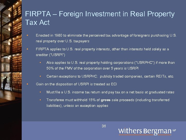 FIRPTA – Foreign Investment in Real Property Tax Act § Enacted in 1980 to