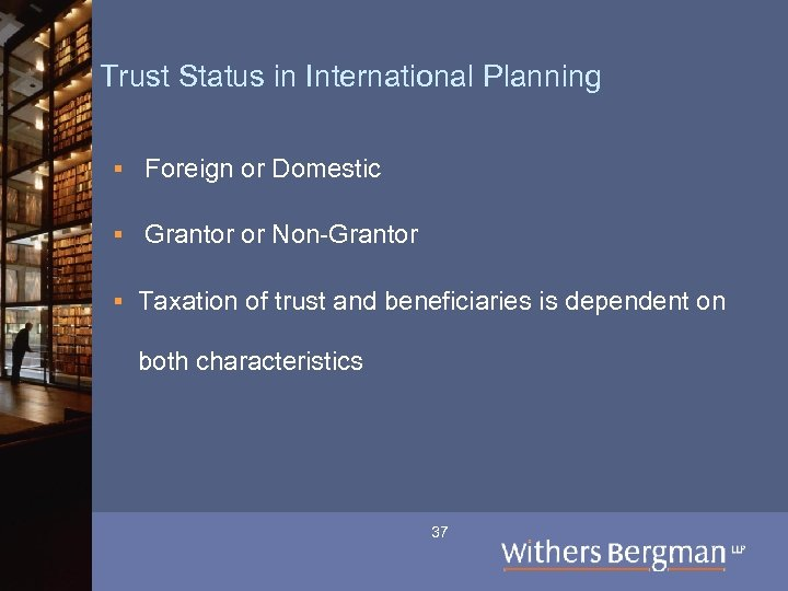 Trust Status in International Planning § Foreign or Domestic § Grantor or Non-Grantor §