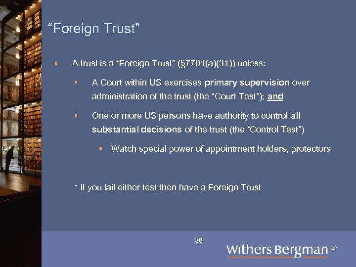 """Foreign Trust"" § A trust is a ""Foreign Trust"" (§ 7701(a)(31)) unless: • A"