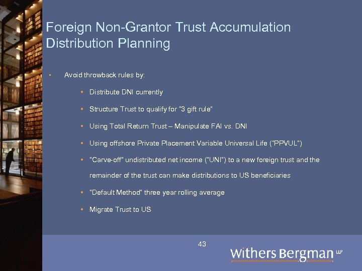 Foreign Non-Grantor Trust Accumulation Distribution Planning § Avoid throwback rules by: • Distribute DNI