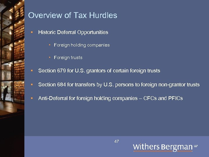 Overview of Tax Hurdles § Historic Deferral Opportunities • Foreign holding companies • Foreign