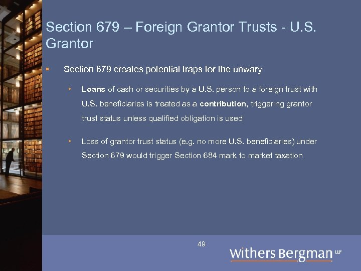 Section 679 – Foreign Grantor Trusts - U. S. Grantor § Section 679 creates