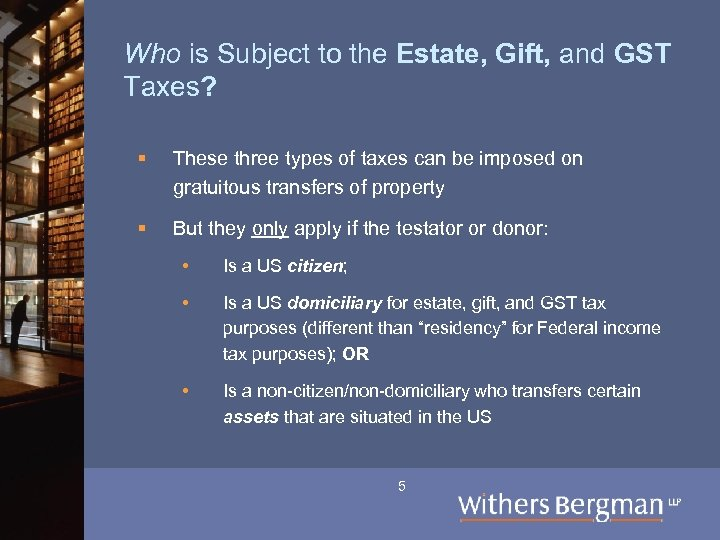 Who is Subject to the Estate, Gift, and GST Taxes? § These three types
