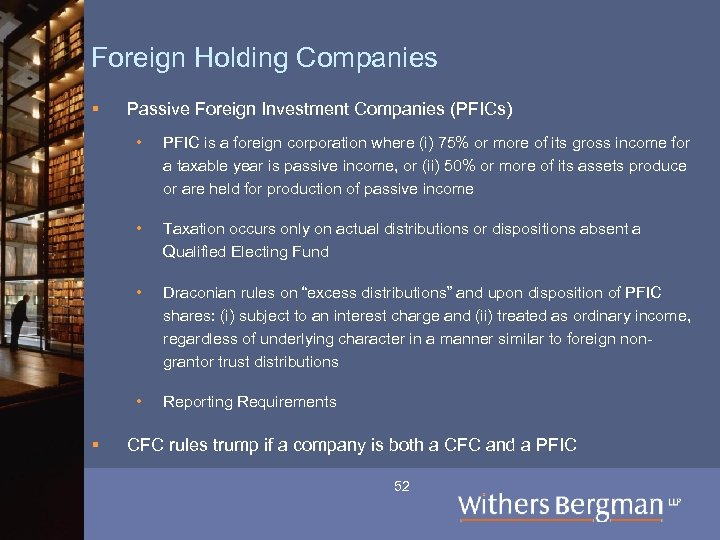 Foreign Holding Companies § Passive Foreign Investment Companies (PFICs) • • Taxation occurs only