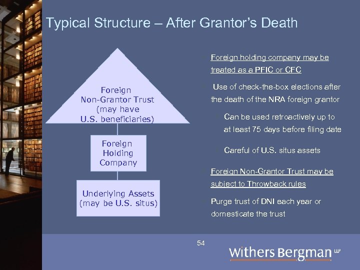 Typical Structure – After Grantor's Death § Foreign holding company may be treated as